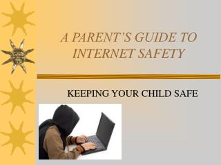 A PARENT S GUIDE TO INTERNET SAFETY