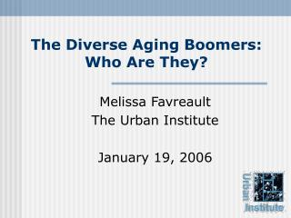 The Diverse Aging Boomers:  Who Are They