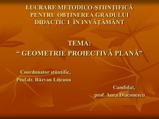 LUCRARE METODICO-STIINTIFICA  PENTRU OBTINEREA GRADULUI  DIDACTIC I   N INVATAM NT