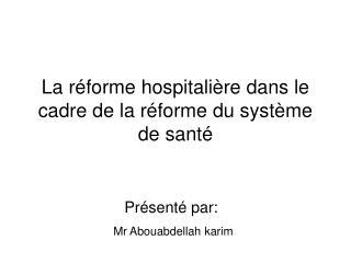 La r forme hospitali re dans le cadre de la r forme du syst me de sant