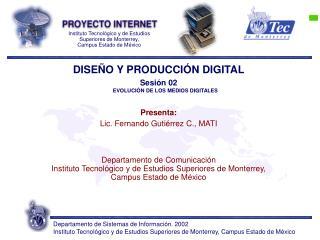 DISE O Y PRODUCCI N DIGITAL Sesi n 02  EVOLUCI N DE LOS MEDIOS DIGITALES  Presenta: Lic. Fernando Guti rrez C., MATI