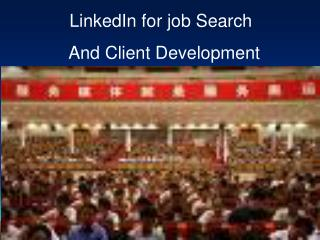LinkedIn for job Search          And Client Development