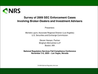 Survey of 2009 SEC Enforcement Cases Involving Broker-Dealers and Investment Advisers  Presenters:  Michele Layne, Assoc