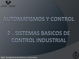 AUTOMATISMOS Y CONTROL  2-. SISTEMAS BASICOS DE CONTROL INDUSTRIAL