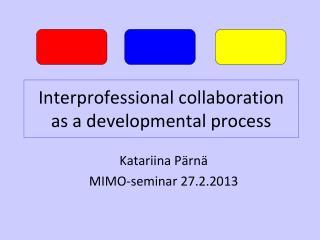 Interprofessional collaboration  as a developmental process