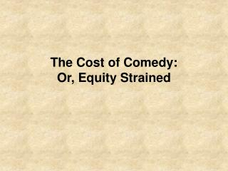 The Cost of Comedy: Or, Equity Strained