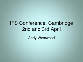 IFS Conference, Cambridge  2nd and 3rd April