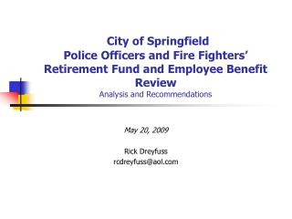 City of Springfield   Police Officers and Fire Fighters  Retirement Fund and Employee Benefit Review  Analysis and Recom