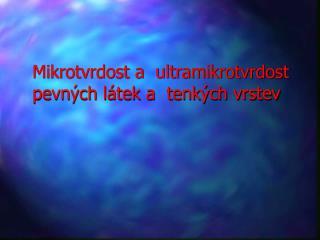 Mikrotvrdost a  ultramikrotvrdost pevn ch l tek a  tenk ch vrstev