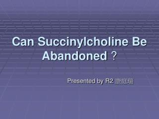 can succinylcholine be abandoned