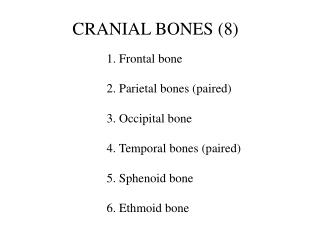 1. Frontal bone   2. Parietal bones paired   3. Occipital bone   4. Temporal bones paired   5. Sphenoid bone   6. Ethmoi