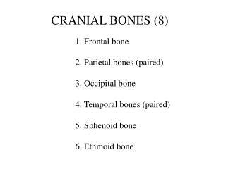 1. Frontal bone   2. Parietal bones paired   3. Occipital bone   4. Temporal bones paired   5. Sphenoid bone   6. Ethmoi