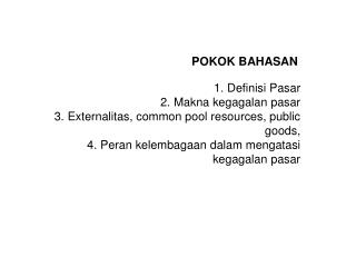 Definisi Pasar Makna kegagalan pasar Externalitas, common pool resources, public goods,  Peran kelembagaan dalam mengata