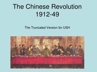 The Chinese Revolution 1912-49  The Truncated Version for USH
