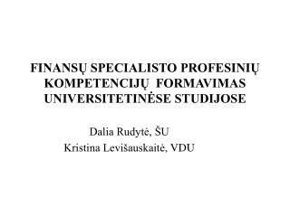 FINANSU SPECIALISTO PROFESINIU KOMPETENCIJU  FORMAVIMAS UNIVERSITETINESE STUDIJOSE