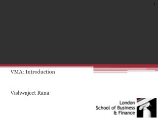 VMA: Introduction   Vishwajeet Rana