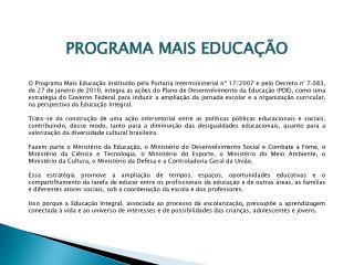 PROGRAMA MAIS EDUCA  O      O Programa Mais Educa  o institu do pela Portaria Interministerial n  17