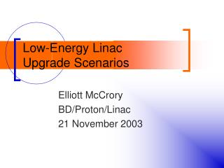 Low-Energy Linac  Upgrade Scenarios