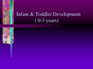 Infant  Toddler Development     0-3 years