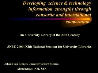 Developing  science  technology information  strengths through consortia and international cooperation.