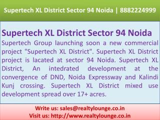 supertech xl district sector 94 noida 8882224999