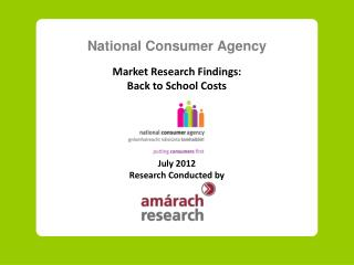 National Consumer Agency  Market Research Findings: Back to School Costs       July 2012 Research Conducted by