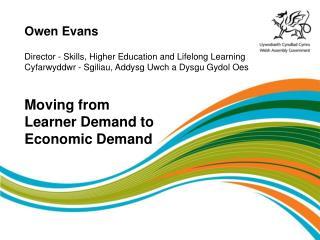Owen Evans  Director - Skills, Higher Education and Lifelong Learning Cyfarwyddwr - Sgiliau, Addysg Uwch a Dysgu Gydol O