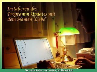 Instalieren des  Programm Updates mit  dem Namen Liebe