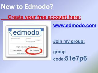 New to Edmodo       Create your free account here: