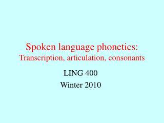 Spoken language phonetics: Transcription, articulation, consonants
