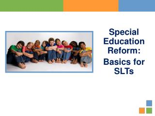 Special Education Reform:  Basics for SLTs