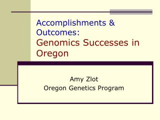 Accomplishments  Outcomes: Genomics Successes in Oregon