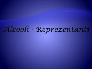 Alcooli - Reprezentanti