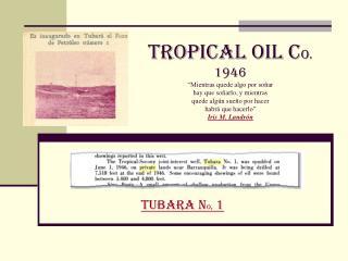 TROPICAL OIL Co. 1946  Mientras quede algo por so ar hay que so arlo, y mientras quede alg n sue o por hacer habr  que h