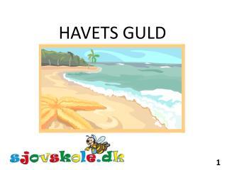 HAVETS GULD