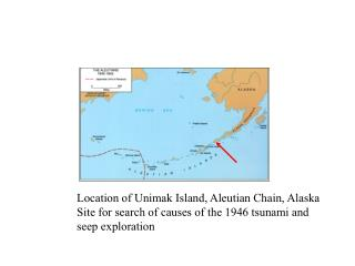 Location of Unimak Island, Aleutian Chain, Alaska Site for search of causes of the 1946 tsunami and seep exploration