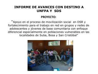 INFORME DE AVANCES CON DESTINO A UNFPA Y  SDS