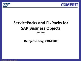 ServicePacks and FixPacks for SAP Business Objects  Fall 2009  Dr. Bjarne Berg, COMERIT