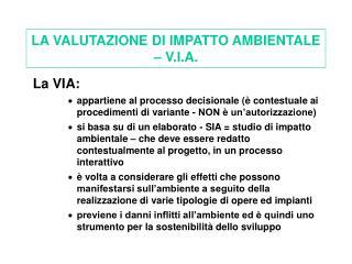 LA VALUTAZIONE DI IMPATTO AMBIENTALE   V.I.A.