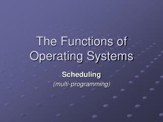 The Functions of Operating Systems
