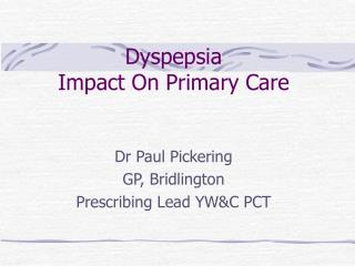 Dyspepsia                                     Impact On Primary Care