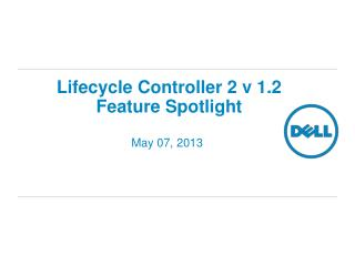 Lifecycle Controller 2 v 1.2  Feature Spotlight