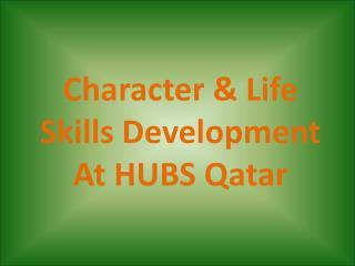 Character  Life Skills Development At HUBS Qatar