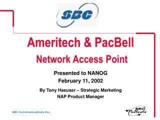 Ameritech  PacBell  Network Access Point  Presented to NANOG  February 11, 2002  By Tony Haeuser   Strategic Marketing N