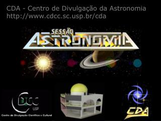 CDA - Centro de Divulga  o da Astronomia cdcc.scp.br