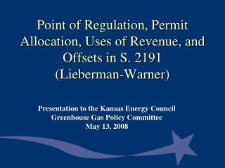 Point of Regulation, Permit Allocation, Uses of Revenue, and Offsets in S. 2191  Lieberman-Warner
