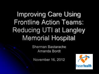 Improving Care Using Frontline Action Teams:  Reducing UTI at Langley Memorial Hospital