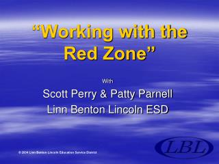 Working with the  Red Zone