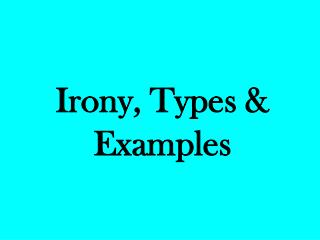 Irony, Types  Examples