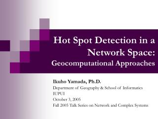 Hot Spot Detection in a Network Space:  Geocomputational Approaches